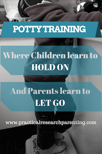 Toilet Training: Where children learn to HOLD ON, and parents learn to LET GO